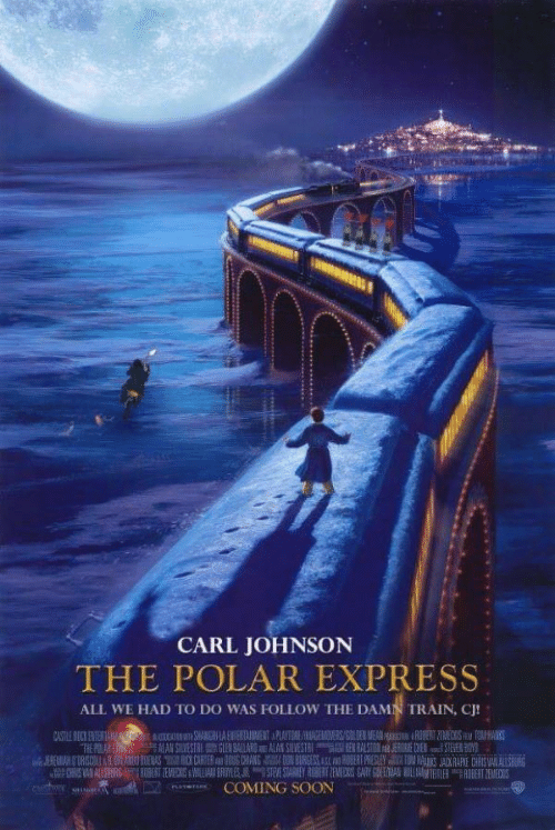 Polar Express: CARL JOHNSON  THE POLAR EXPRESS  ALL WE HAD TO DO WAS FOLLOW THE DAMN TRAIN, CJ!  COMING SOON