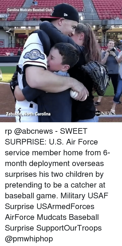 Abc, Baseball, and Children: Carolina Mudcats Baseball club  h Carolina  eb  abc  NIEANS rp @abcnews - SWEET SURPRISE: U.S. Air Force service member home from 6-month deployment overseas surprises his two children by pretending to be a catcher at baseball game. Military USAF Surprise USArmedForces AirForce Mudcats Baseball Surprise SupportOurTroops @pmwhiphop