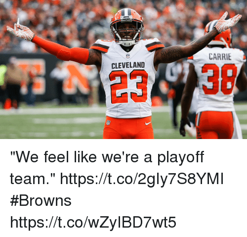 """Memes, Browns, and Cleveland: CARRIE  CLEVELAND  2338 """"We feel like we're a playoff team."""" https://t.co/2gIy7S8YMI #Browns https://t.co/wZyIBD7wt5"""