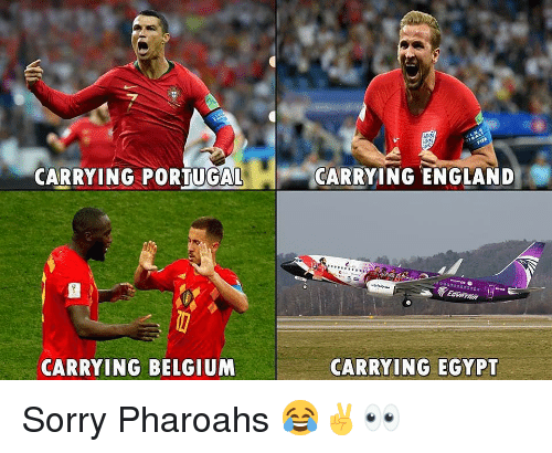 Belgium, England, and Memes: CARRYING PORTUGAL  CARRYING ENGLAND  CARRYING BELGIUM  CARRYING EGYPT Sorry Pharoahs 😂✌👀