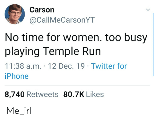 busy: Carson  @CallMeCarsonYT  No time for women. too busy  playing Temple Run  11:38 a.m. · 12 Dec. 19 · Twitter fo  iPhone  8,740 Retweets 80.7K Likes Me_irl