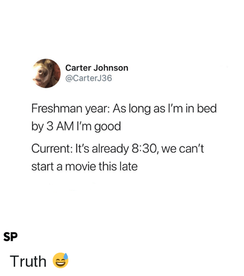 Good, Movie, and Freshman Year: Carter Johnson  @CarterJ36  Freshman year: As long as I'm in bed  by 3 AM I'm good  Current: It's already 8:30, we can't  start a movie this late  SP Truth 😅