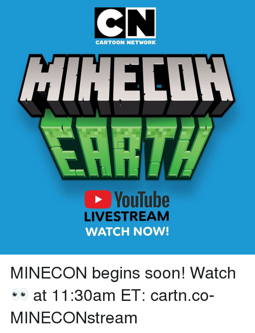 Cartoon Network, Memes, and Soon...: CARTOON NETWORK  YouTube  LIVESTREAM  WATCH NOW! MINECON begins soon! Watch 👀 at 11:30am ET: cartn.co-MINECONstream