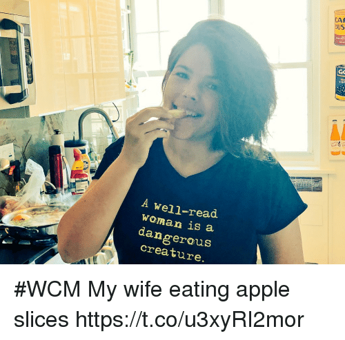 Apple, Memes, and Wife: CAS  BUS  GO  A wel]-read  woman is a  dangerous  crea ture. #WCM My wife eating apple slices https://t.co/u3xyRI2mor
