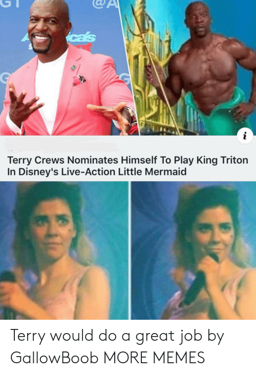 great job: cas  i  Terry Crews Nominates Himself To Play King Triton  In Disney's Live-Action Little Mermaid Terry would do a great job by GallowBoob MORE MEMES