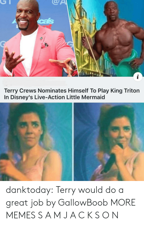 great job: cas  i  Terry Crews Nominates Himself To Play King Triton  In Disney's Live-Action Little Mermaid danktoday:  Terry would do a great job by GallowBoob MORE MEMES  S A M  J A C K S O N
