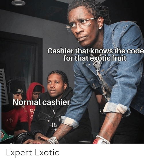 Code, Fruit, and The Code: Cashier that knows the code  for that exotic fruit  Normal cashier  w Expert Exotic