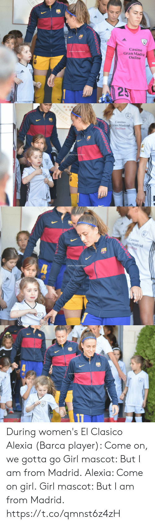 Womens: Casino  Gran Madrid  Online  @FutFem | @LaluRAlbarran  25  BA   BASTIAN  Casino  Gran Madrid  Online  FutFem @LaluRAlbarran   Casino  pMadrid  Onne  @FutFem @LaluRAlbarran  4  KADRIO   @FutFem@LaluRAlbarran During women's El Clasico  Alexia (Barca player): Come on, we gotta go Girl mascot: But I am from Madrid. Alexia: Come on girl. Girl mascot: But I am from Madrid.  https://t.co/qmnst6z4zH
