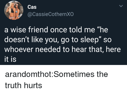 """Go to Sleep, Target, and Tumblr: @CassieCothernXO  a wise friend once told me """"he  doesn't like you, go to sleep"""" so  whoever needed to hear that, here  it is arandomthot:Sometimes the truth hurts"""
