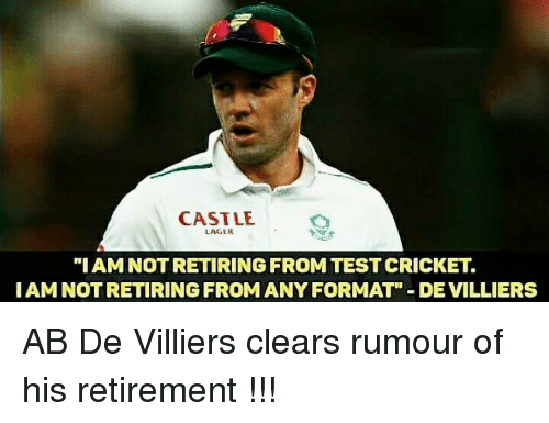"Memes, Formation, and 🤖: CASTLE  LAGLR.  ""I AM NOTRETIRING FROM TESTCRICKET  I AM NOT RETIRING FROM ANY FORMAT"" DE VILLIERS AB De Villiers clears rumour of his retirement !!!"
