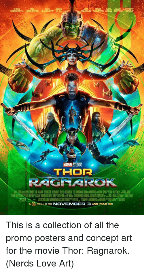 Imax, Love, and Memes: CAT  URBAN RUFFALD HOPKINS  MARVEL STUDIS  THOR  RAGMAROK  IN 30.REAL D 3D NOVEMBER 3 AND IMAX 3D This is a collection of all the promo posters and concept art for the movie Thor: Ragnarok.  (Nerds Love Art)