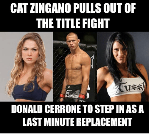 zingano: CAT ZINGANO PULLS OUTOF  THE TITLE FIGHT  DONALD CERRONE TO STEP IN AS A  LAST MINUTE REPLACEMENT