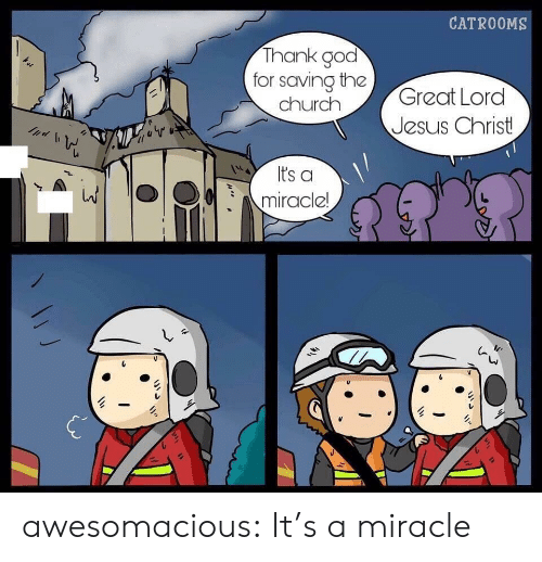 Jesus, Tumblr, and Blog: CATROOMS  Thank good  for saving tha  churchGreat Lord  Jesus Christ  Its a  Omiracle awesomacious:  It's a miracle