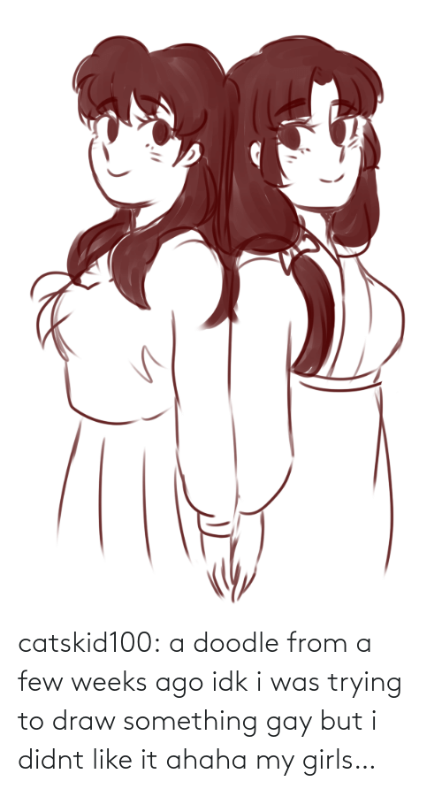 I Didnt: catskid100:  a doodle from a few weeks ago idk i was trying to draw something gay but i didnt like it ahaha my girls…