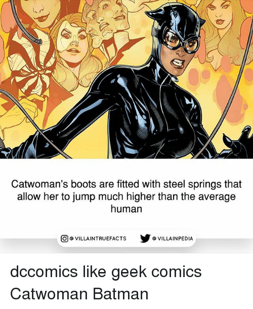 Batman, Memes, and Boots: Catwoman's boots are fitted with steel springs that  allow her to jump much higher than the average  human  回@VILLA IN TRUEFACTS  步@VILLA IN PEDI dccomics like geek comics Catwoman Batman