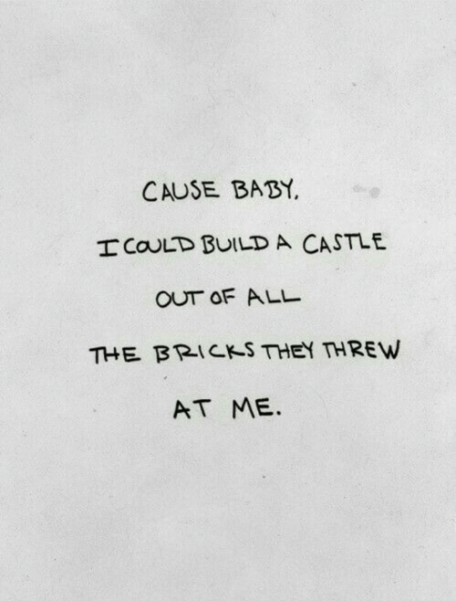 All The, Baby, and Castle: CAUSE BABY.  ICOULD BUILD A CASTLE  OUT OF ALL  THE阝RICKS THEY THREW  AT ME.