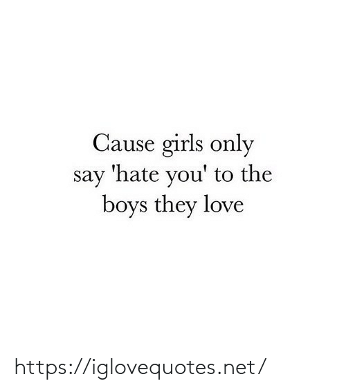 Hate You: Cause girls only  say 'hate you' to the  boys they love https://iglovequotes.net/