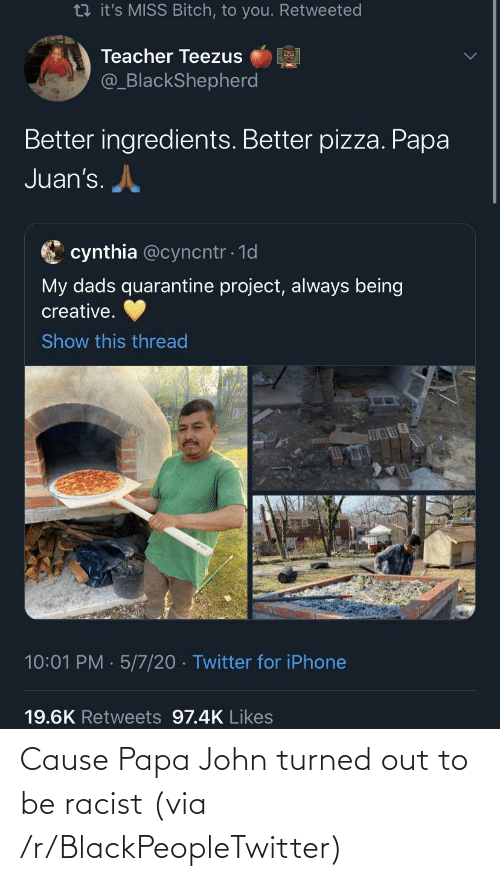 john: Cause Papa John turned out to be racist (via /r/BlackPeopleTwitter)