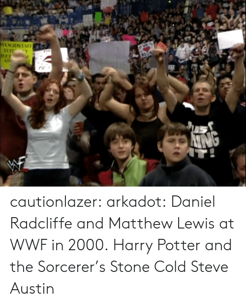 cold-steve-austin: cautionlazer:  arkadot:  Daniel Radcliffe and Matthew Lewis at WWF in 2000.  Harry Potter and the Sorcerer's Stone Cold Steve Austin