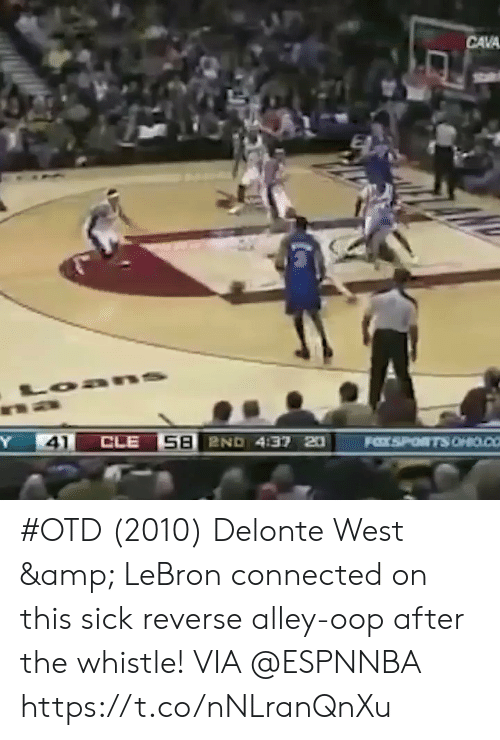Delonte West, Memes, and Connected: CAVA  41 #OTD (2010) Delonte West & LeBron connected on this sick reverse alley-oop after the whistle!    VIA @ESPNNBA  https://t.co/nNLranQnXu