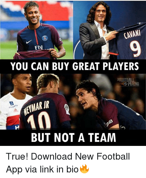 Football, Memes, and True: CAVANI  FIU  YOU CAN BUY GREAT PLAYERS  FOOTBALL  RENA  EYMARJR  BUT NOT A TEAM True! Download New Football App via link in bio🔥