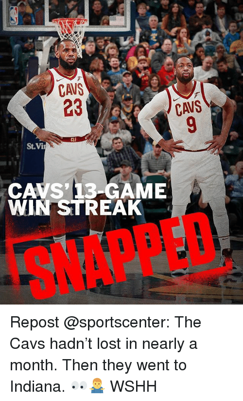 Cavs, Memes, and SportsCenter: CAVS  23  CAVS' 13-GAME  WIN STREAK  SNAPPED Repost @sportscenter: The Cavs hadn't lost in nearly a month. Then they went to Indiana. 👀🤷‍♂️ WSHH