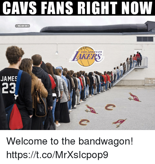 Cavs, James, and Now: CAVS FANS RIGHT NOW  @NBAMEMES  LOSNGELES  JAMES  23 Welcome to the bandwagon! https://t.co/MrXsIcpop9