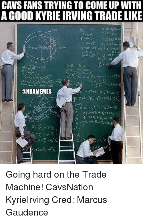 Cavs, Kyrie Irving, and Memes: CAVS FANS TRYING TO COME UP WITH  A GOOD KYRIE IRVING TRADE LIKE  FA-FA  M-E-esnE  @NBAMEMES Going hard on the Trade Machine! CavsNation KyrieIrving Cred: Marcus Gaudence
