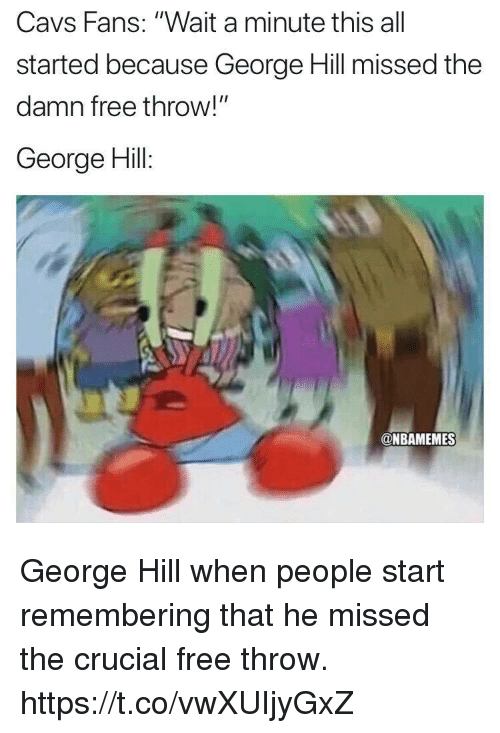 """Cavs, Memes, and Free: Cavs Fans: """"Wait a minute this all  started because George Hill missed the  damn free throw!""""  George Hill:  @NBAMEMES George Hill when people start remembering that he missed the crucial free throw. https://t.co/vwXUIjyGxZ"""