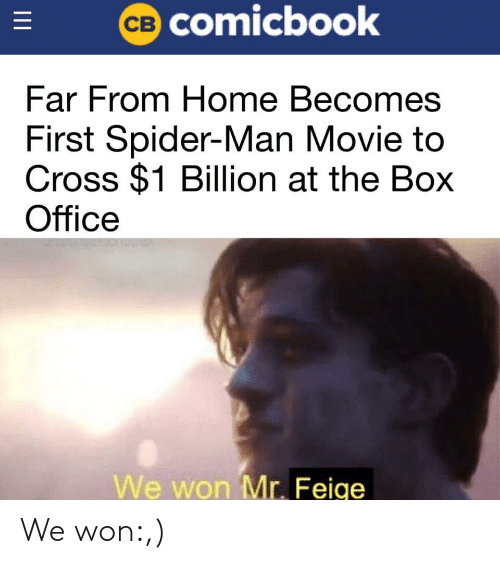 Box Office: CB COmicbook  Far From Home Becomes  First Spider-Man Movie to  Cross $1 Billion at the Box  Office  We won Mr. Feige  II We won:,)