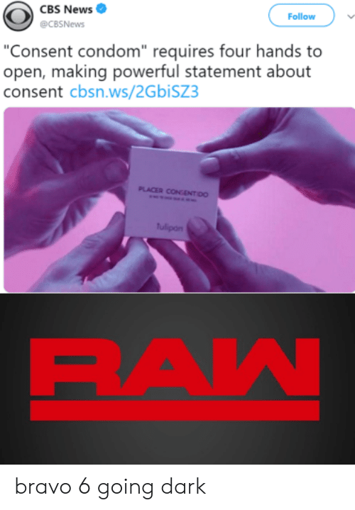 """Condom, News, and Cbs: CBS News  Follow  @CBSNews  """"Consent condom"""" requires four hands to  open, making powerful statement about  consent cbsn.ws/2GbiSZ3  PLACER CONCENTIDO  tulipon  RAW bravo 6 going dark"""