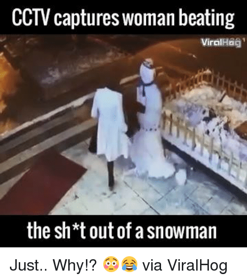 snowmans: CCTV captures woman beating  viralHag'  the sh*t out of a snowman Just.. Why!? 😳😂  via ViralHog