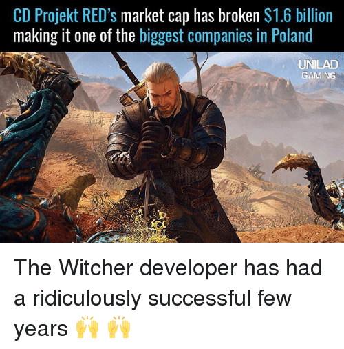 Memes, 🤖, and Witcher: CD Projekt RED's  market cap has broken  $1.6 billion  making it one of the  biggest companies in Poland  UNILAD  GAMING The Witcher developer has had a ridiculously successful few years 🙌 🙌