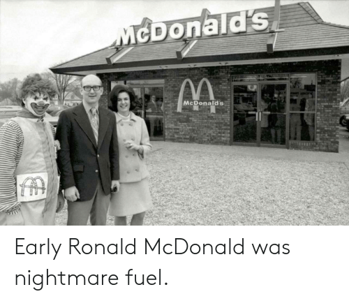 McDonalds, McDonald, and Nightmare: cDonald's  McDonald's Early Ronald McDonald was nightmare fuel.