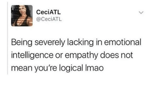 Empathy, Mean, and Intelligence: CeciATL  @CeciATL  Being severely lacking in emotional  intelligence or empathy does not  mean you're logical Imao