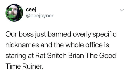 Snitch, Good, and Office: ceej  @ceejoyner  Our boss just banned overly specific  nicknames and the whole office is  staring at Rat Snitch Brian The Good  Time Ruiner.