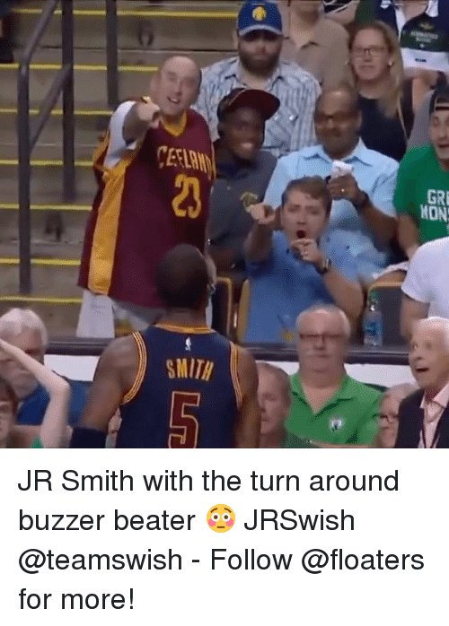 J.R. Smith, Memes, and 🤖: CEEL  20  GRE  MON  MITH JR Smith with the turn around buzzer beater 😳 JRSwish @teamswish - Follow @floaters for more!