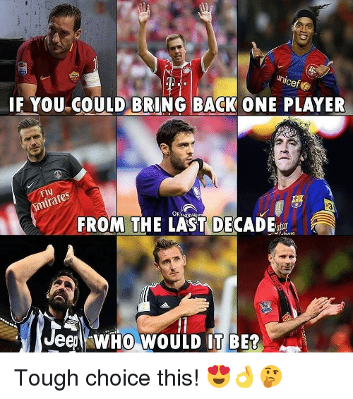 Memes, Tough, and Back: cef  IF YOU COULD BRING BACK ONE PLAYER  TN  FROM THE LAST DE  JeephWHO WOULD IT BER Tough choice this! 😍👌🤔
