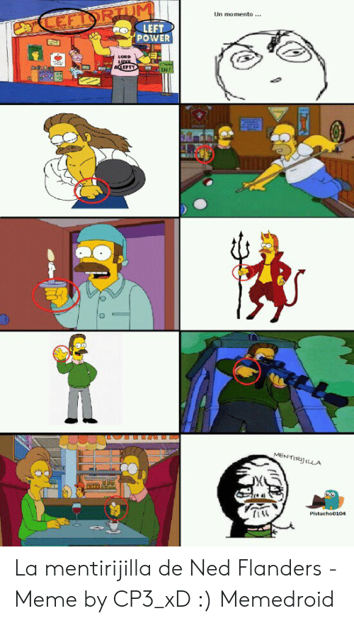 Ned Flanders Meme: CEFTORTUM  LEFT  Un momento...  POWER  LORD  LaVE  ACLEFTY  IN!  MENTIRIJILLA  Pistacho0104 La mentirijilla de Ned Flanders - Meme by CP3_xD :) Memedroid