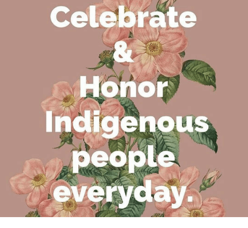 Indigenous, People, and Celebrate: Celebrate  Honor  Indigenous  people  everyday