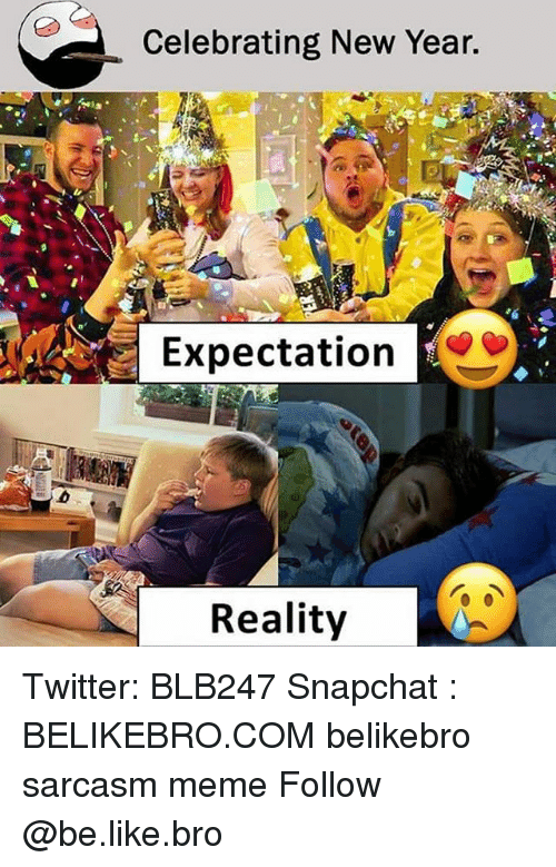Be Like, Meme, and Memes: Celebrating New Year,  Expectation  Reality Twitter: BLB247 Snapchat : BELIKEBRO.COM belikebro sarcasm meme Follow @be.like.bro