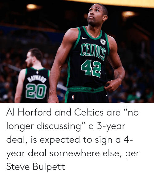 "discussing: CELICS  42  20 Al Horford and Celtics are ""no longer discussing"" a 3-year deal, is expected to sign a 4-year deal somewhere else, per Steve Bulpett"