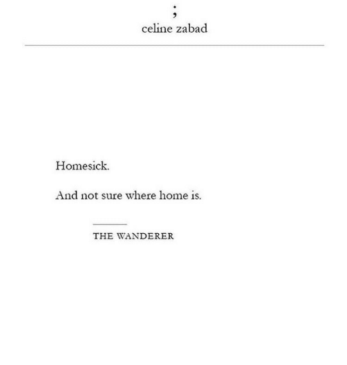 Home, Celine, and Sure: celine zabad  Homesick  And not sure where home is.  THE WANDERER