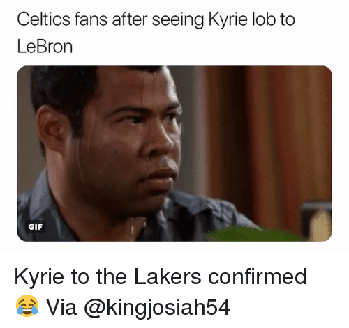 Basketball, Gif, and Los Angeles Lakers: Celtics fans after seeing Kyrie lob to  LeBron  GIF Kyrie to the Lakers confirmed 😂 Via @kingjosiah54