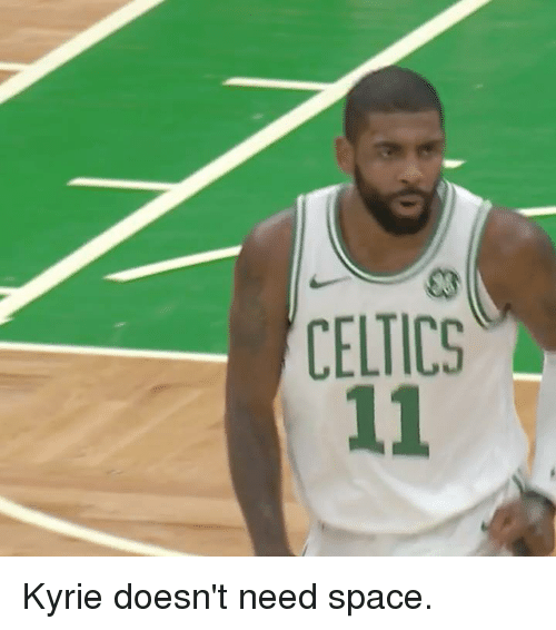 Celtics, Space, and  Need: CELTICS Kyrie doesn't need space.