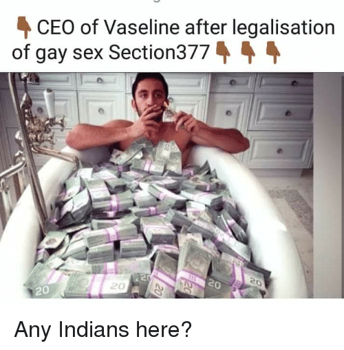 Reddit, Sex, and Gay: CEO of Vaseline after legalisation  of gay sex Section377% -  2  20  20  20