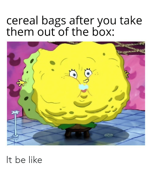 Be Like, Box, and The Box: cereal bags after you take  them out of the box: It be like