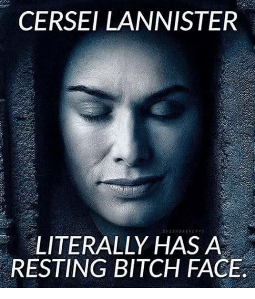 Memes, Cersei Lannister, and 🤖: CERSEI LANNISTER  LITERALLY HAS A  RESTING BITCH FACE