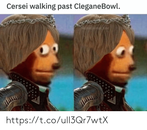 Cleganebowl, Walking, and And: Cersei walking past CleganeBowl.  WEA and https://t.co/ull3Qr7wtX