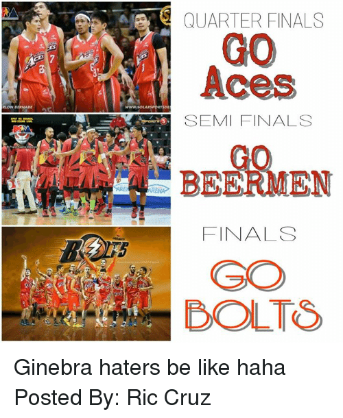 Haters Be Like: CES  RLON BERNABE  ar n  QUARTER FINALS  Aces  SEMIFINALS  FINALS Ginebra haters be like haha  Posted By: Ric Cruz